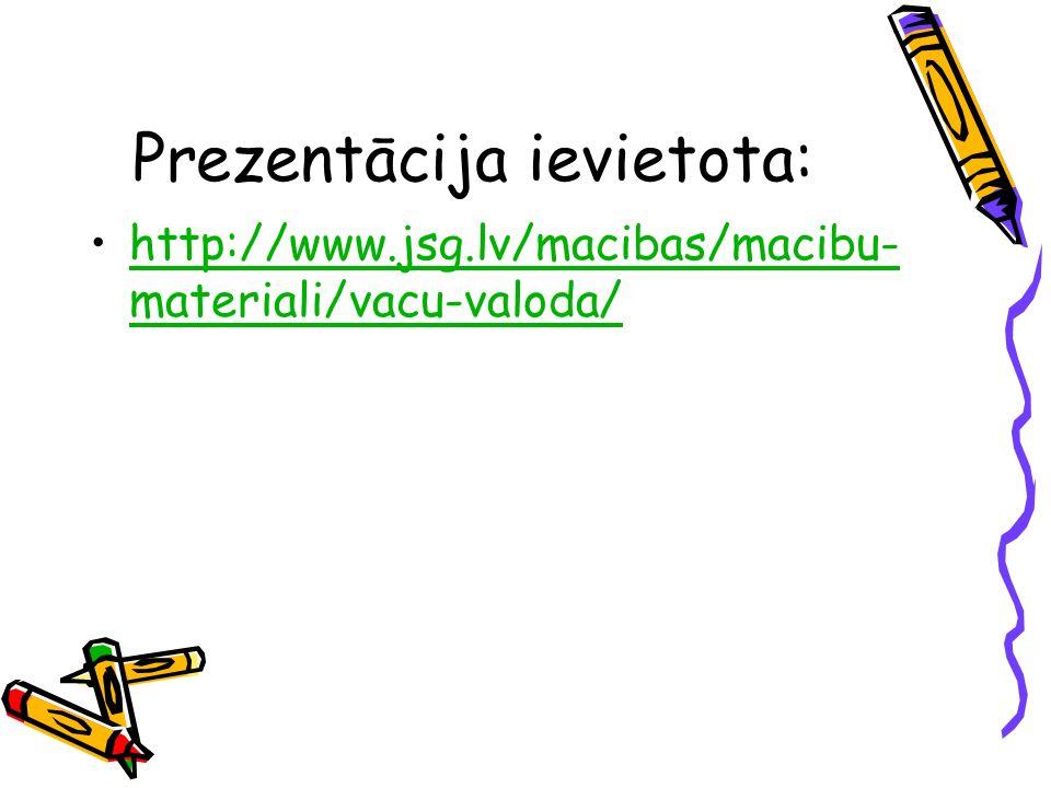 Prezentācija ievietota: http://www.jsg.lv/macibas/macibu- materiali/vacu-valoda/http://www.jsg.lv/macibas/macibu- materiali/vacu-valoda/