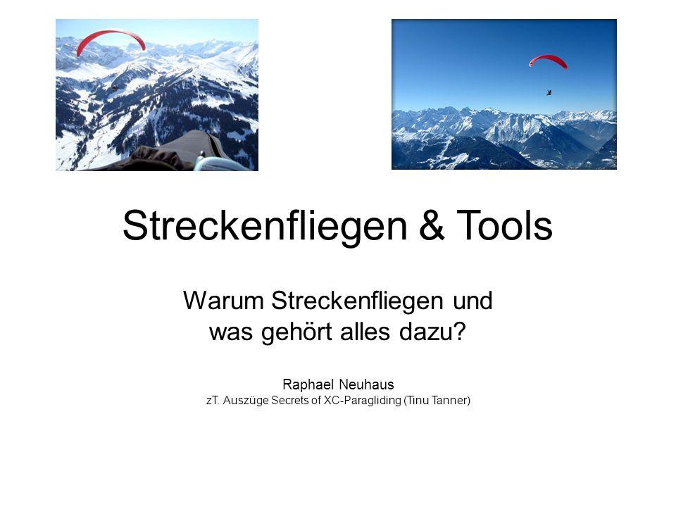 Streckenfliegen & Tools Warum Streckenfliegen und was gehört alles dazu? Raphael Neuhaus zT. Auszüge Secrets of XC-Paragliding (Tinu Tanner)