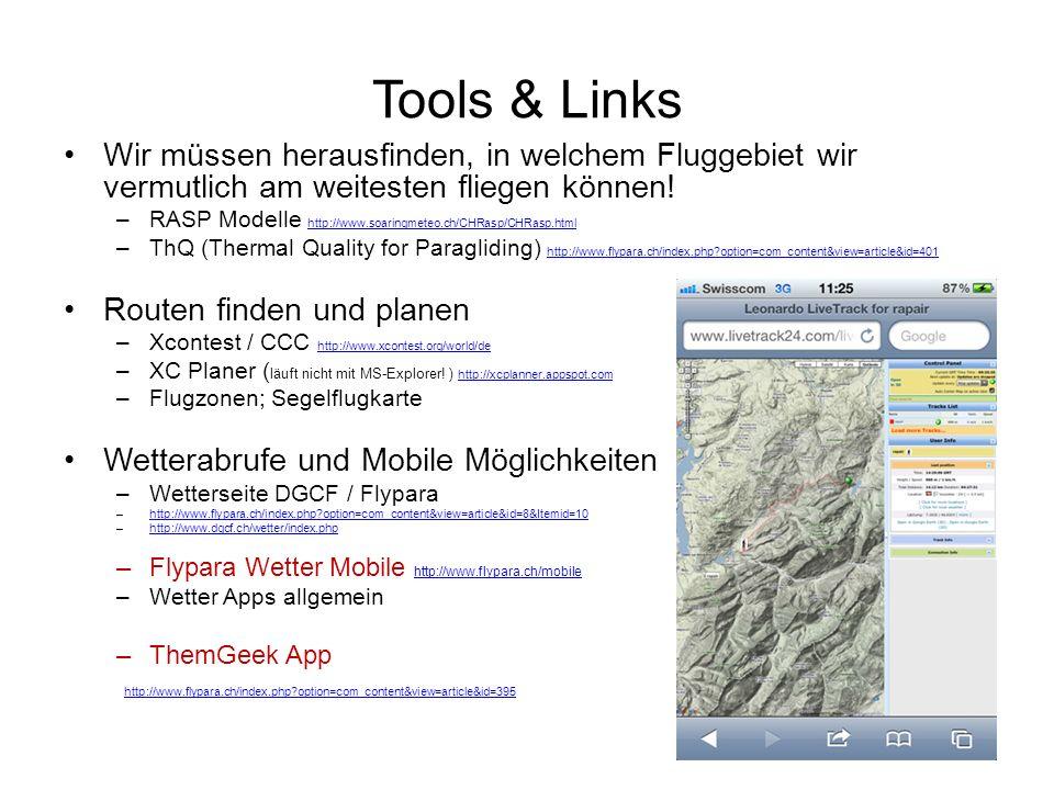 Tools & Links Wir müssen herausfinden, in welchem Fluggebiet wir vermutlich am weitesten fliegen können! –RASP Modelle http://www.soaringmeteo.ch/CHRa