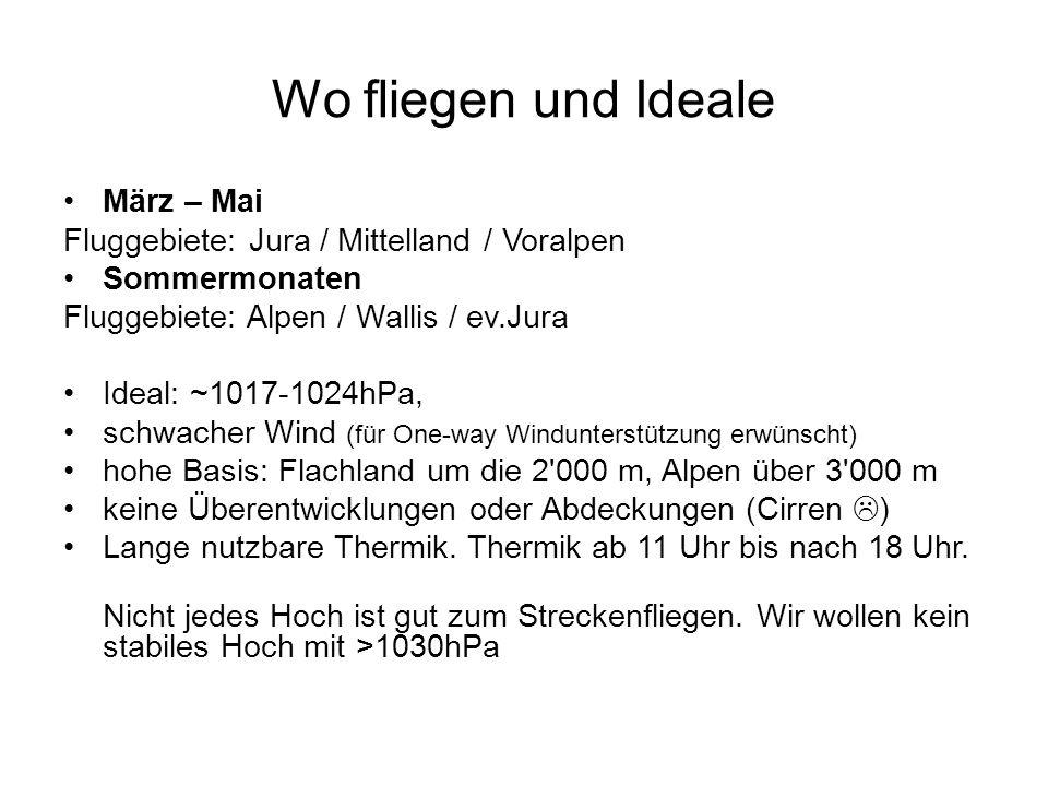 Wo fliegen und Ideale März – Mai Fluggebiete: Jura / Mittelland / Voralpen Sommermonaten Fluggebiete: Alpen / Wallis / ev.Jura Ideal: ~1017-1024hPa, s