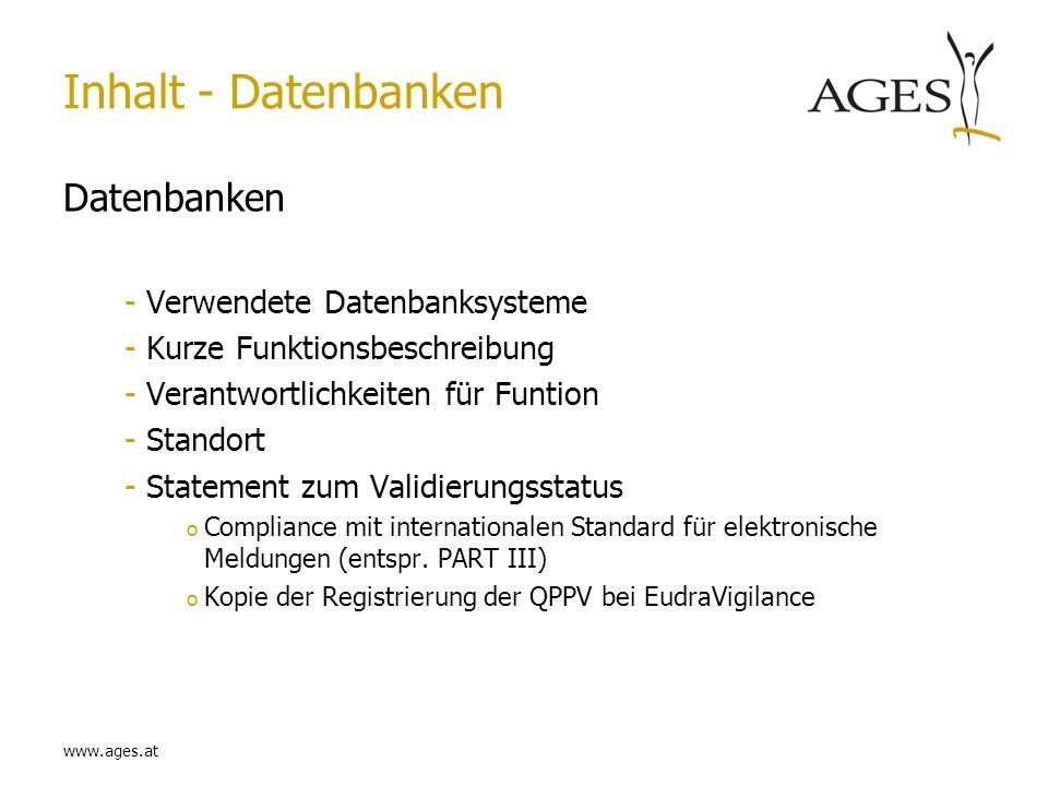 www.ages.at Inhalt - Datenbanken Datenbanken -Verwendete Datenbanksysteme -Kurze Funktionsbeschreibung -Verantwortlichkeiten für Funtion -Standort -St