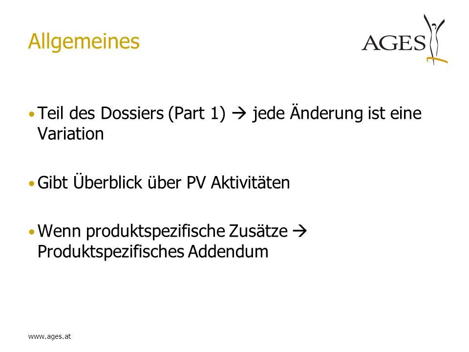 www.ages.at Allgemeines Teil des Dossiers (Part 1) jede Änderung ist eine Variation Gibt Überblick über PV Aktivitäten Wenn produktspezifische Zusätze