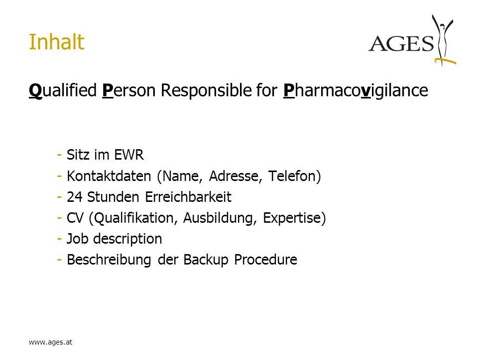 www.ages.at Inhalt Qualified Person Responsible for Pharmacovigilance -Sitz im EWR -Kontaktdaten (Name, Adresse, Telefon) -24 Stunden Erreichbarkeit -