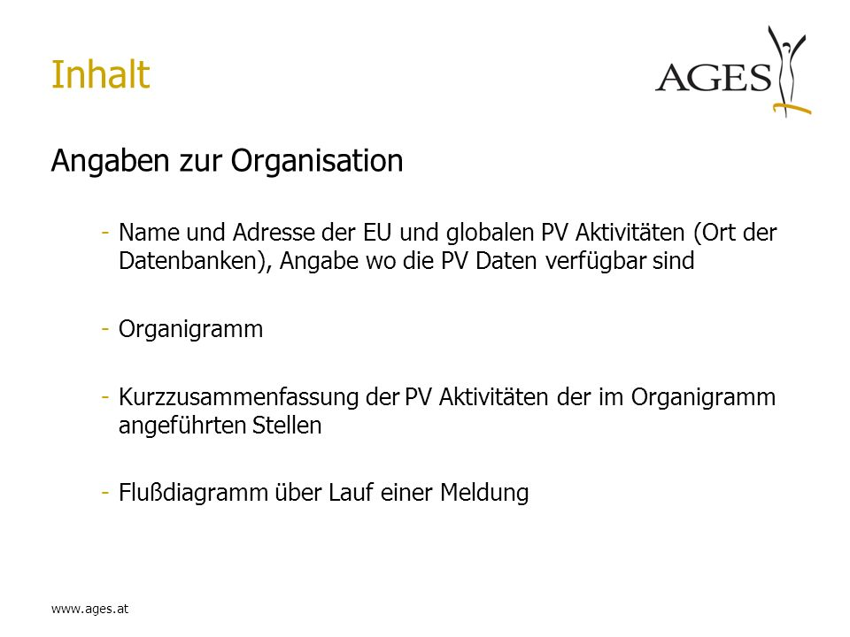 www.ages.at Inhalt Angaben zur Organisation -Name und Adresse der EU und globalen PV Aktivitäten (Ort der Datenbanken), Angabe wo die PV Daten verfügb