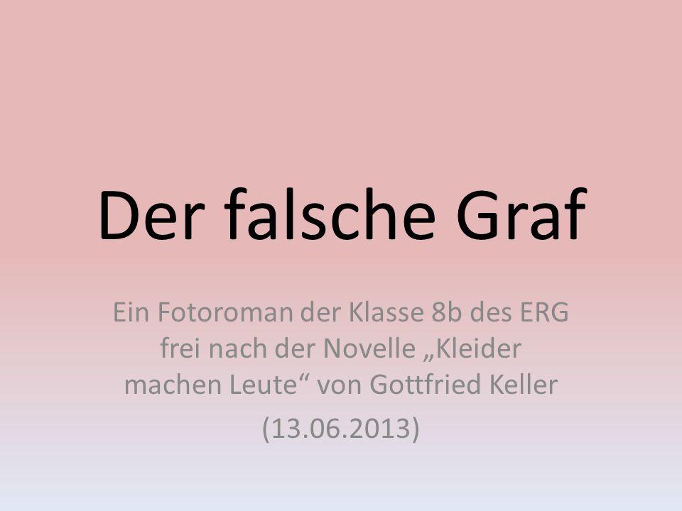 Der falsche Graf Ein Fotoroman der Klasse 8b des ERG frei nach der Novelle Kleider machen Leute von Gottfried Keller (13.06.2013)