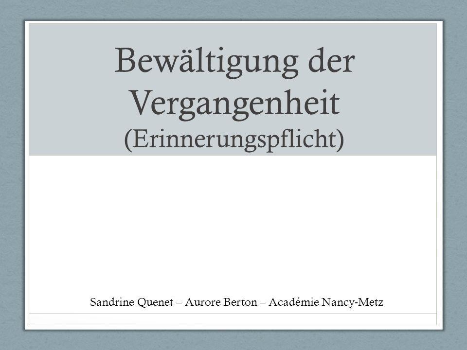 Bewältigung der Vergangenheit (Erinnerungspflicht) Sandrine Quenet – Aurore Berton – Académie Nancy-Metz