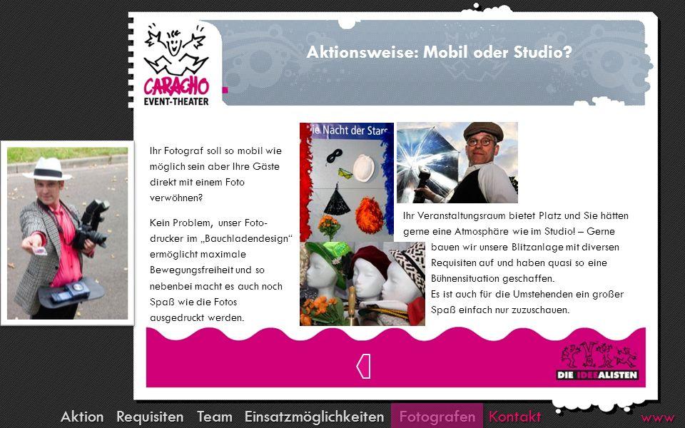 Kontakt Fotografen Team Requisiten Aktion Einsatzmöglichkeiten www Aktionsweise: Mobil oder Studio.