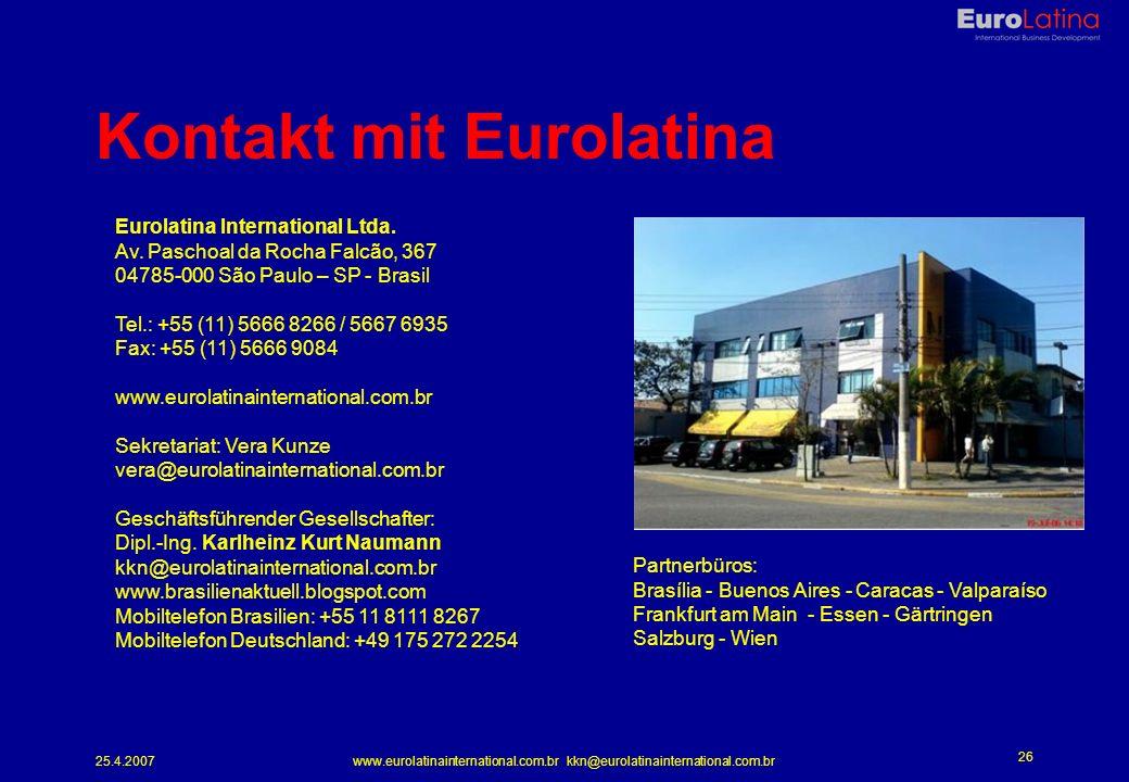 25.4.2007www.eurolatinainternational.com.br kkn@eurolatinainternational.com.br 26 Kontakt mit Eurolatina Eurolatina International Ltda.
