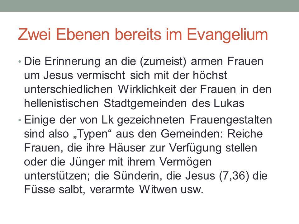 Zwei Ebenen bereits im Evangelium Die Erinnerung an die (zumeist) armen Frauen um Jesus vermischt sich mit der höchst unterschiedlichen Wirklichkeit d