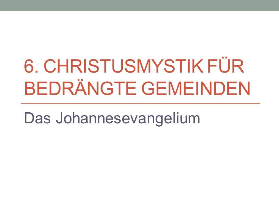 6. CHRISTUSMYSTIK FÜR BEDRÄNGTE GEMEINDEN Das Johannesevangelium