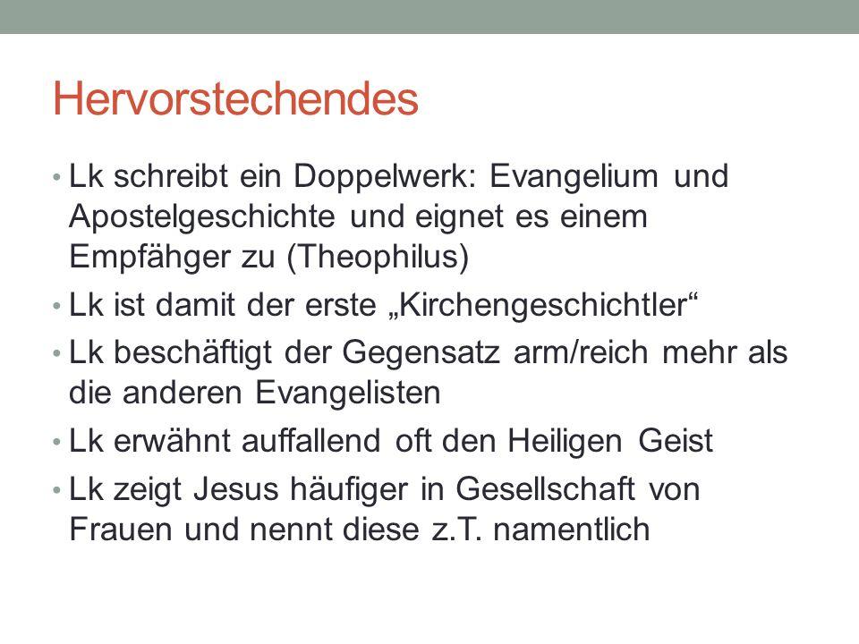 Hervorstechendes Lk schreibt ein Doppelwerk: Evangelium und Apostelgeschichte und eignet es einem Empfähger zu (Theophilus) Lk ist damit der erste Kir