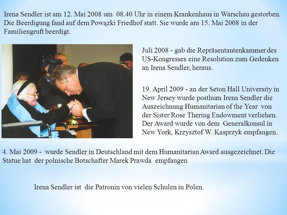 Irena Sendler ist am 12. Mai 2008 um 08.40 Uhr in einem Krankenhaus in Warschau gestorben. Die Beerdigung fand auf dem Powązki Friedhof statt. Sie wur