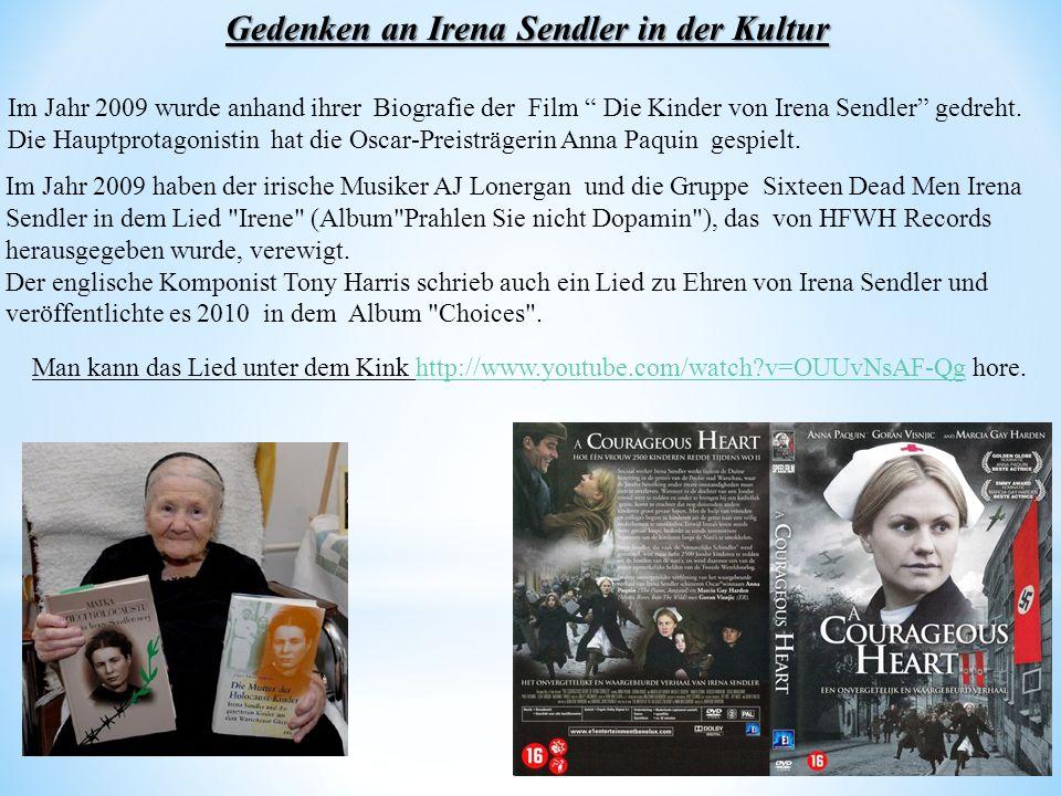 Gedenken an Irena Sendler in der Kultur Im Jahr 2009 wurde anhand ihrer Biografie der Film Die Kinder von Irena Sendler gedreht. Die Hauptprotagonisti