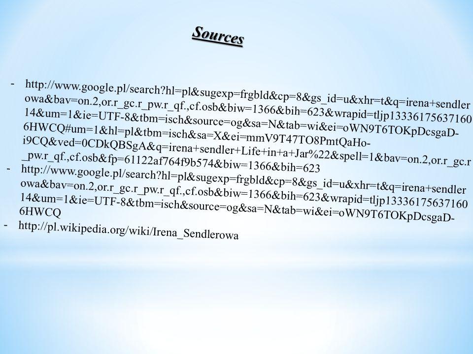 Sources -http://www.google.pl/search?hl=pl&sugexp=frgbld&cp=8&gs_id=u&xhr=t&q=irena+sendler owa&bav=on.2,or.r_gc.r_pw.r_qf.,cf.osb&biw=1366&bih=623&wr