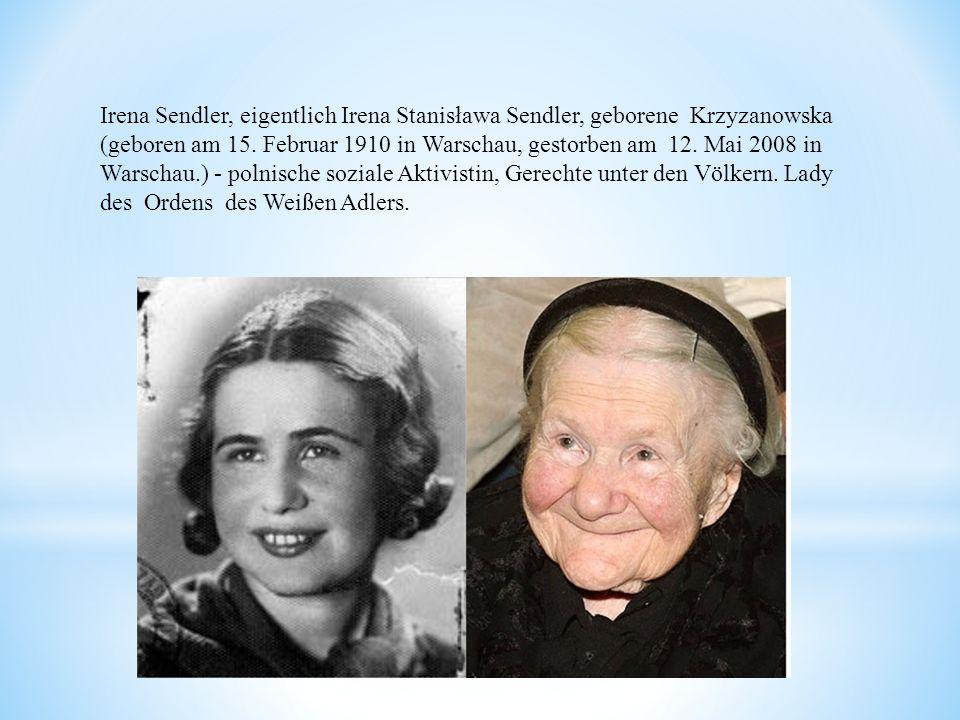Irena Sendler, eigentlich Irena Stanisława Sendler, geborene Krzyzanowska (geboren am 15. Februar 1910 in Warschau, gestorben am 12. Mai 2008 in Warsc