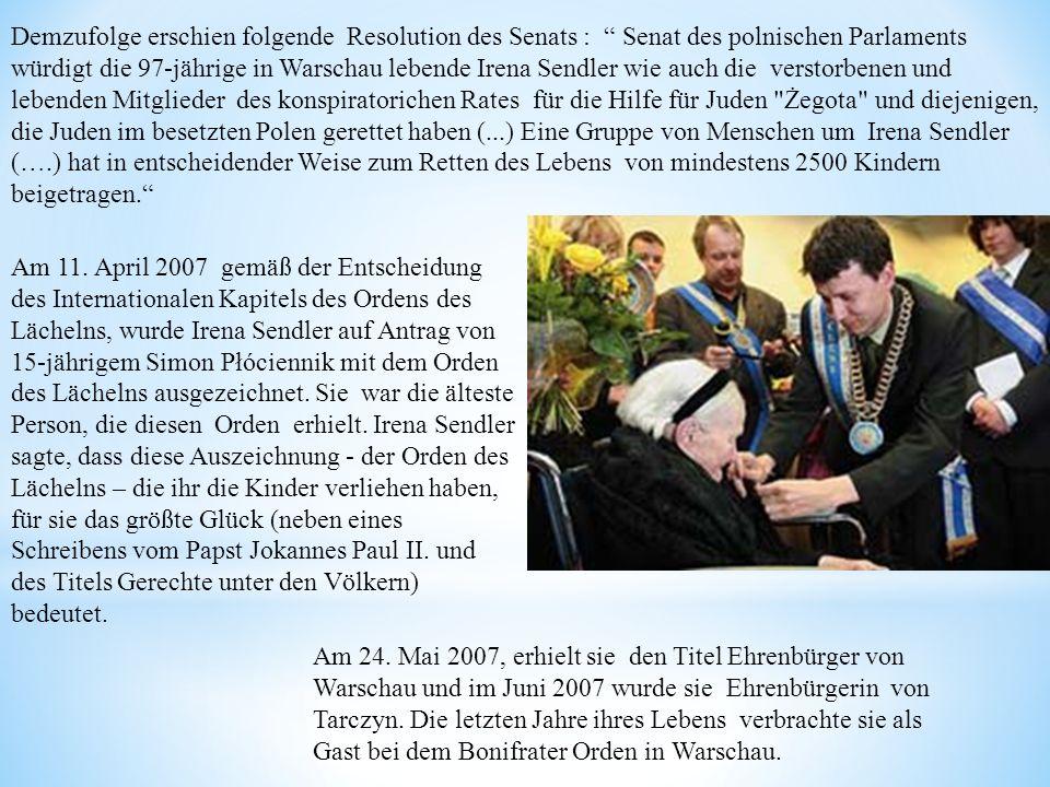 Demzufolge erschien folgende Resolution des Senats : Senat des polnischen Parlaments würdigt die 97-jährige in Warschau lebende Irena Sendler wie auch