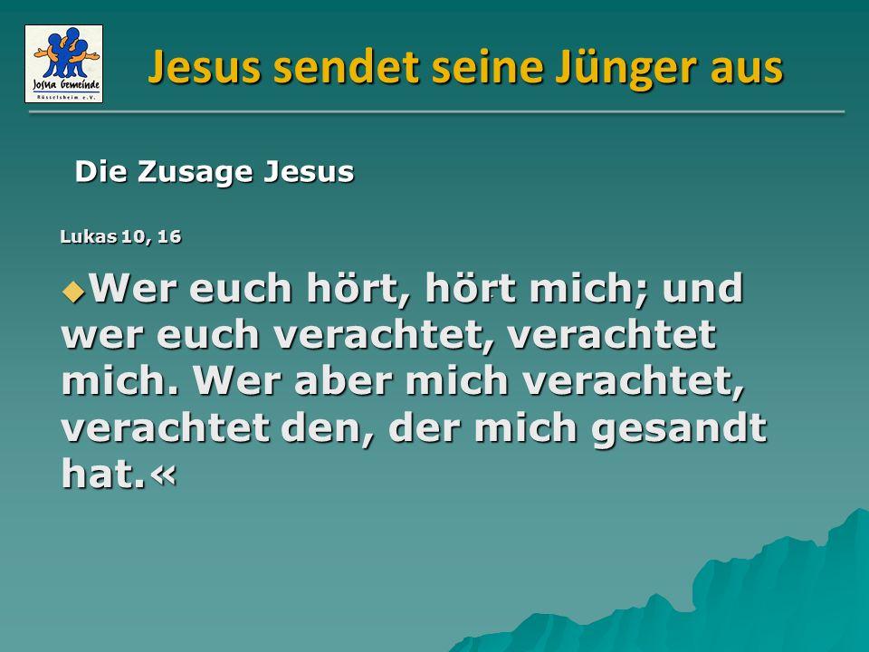 Jesus sendet seine Jünger aus Lukas 10, 16 Wer euch hört, hört mich; und wer euch verachtet, verachtet mich. Wer aber mich verachtet, verachtet den, d