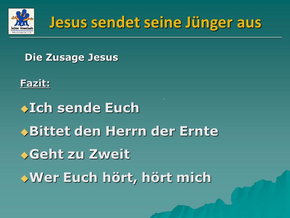 Jesus sendet seine Jünger aus Fazit: Ich sende Euch Ich sende Euch Bittet den Herrn der Ernte Bittet den Herrn der Ernte Geht zu Zweit Geht zu Zweit W