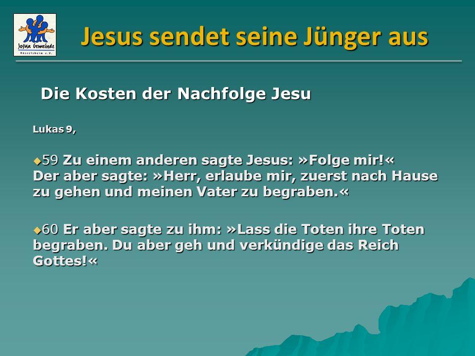 Jesus sendet seine Jünger aus Lukas 9, 61 Wieder ein anderer sagte: »Ich will dir folgen, Herr; zuerst aber erlaube mir, Abschied zu nehmen von denen, die zu meiner Familie gehören.« 61 Wieder ein anderer sagte: »Ich will dir folgen, Herr; zuerst aber erlaube mir, Abschied zu nehmen von denen, die zu meiner Familie gehören.« 62 Jesus aber sagte zu ihm: »Niemand, der die Hand an den Pflug legt und zurückschaut, taugt für das Reich Gottes.« 62 Jesus aber sagte zu ihm: »Niemand, der die Hand an den Pflug legt und zurückschaut, taugt für das Reich Gottes.« Die Kosten der Nachfolge Jesu