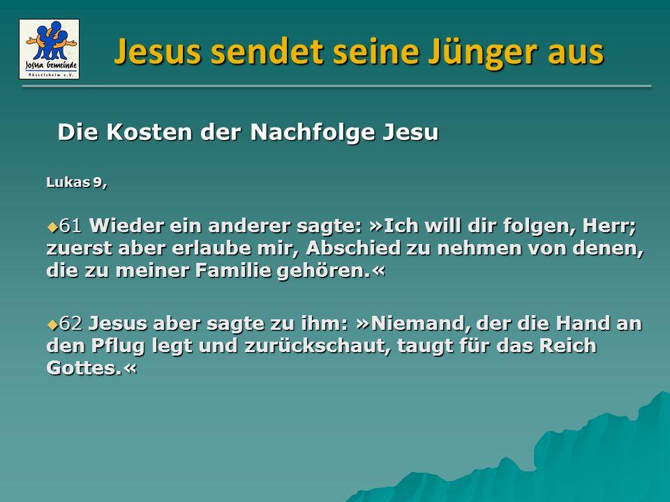 Jesus sendet seine Jünger aus Lukas 9, 61 Wieder ein anderer sagte: »Ich will dir folgen, Herr; zuerst aber erlaube mir, Abschied zu nehmen von denen,
