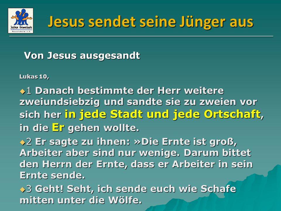 Jesus sendet seine Jünger aus Lukas 10, 1 Danach bestimmte der Herr weitere zweiundsiebzig und sandte sie zu zweien vor sich her in jede Stadt und jed