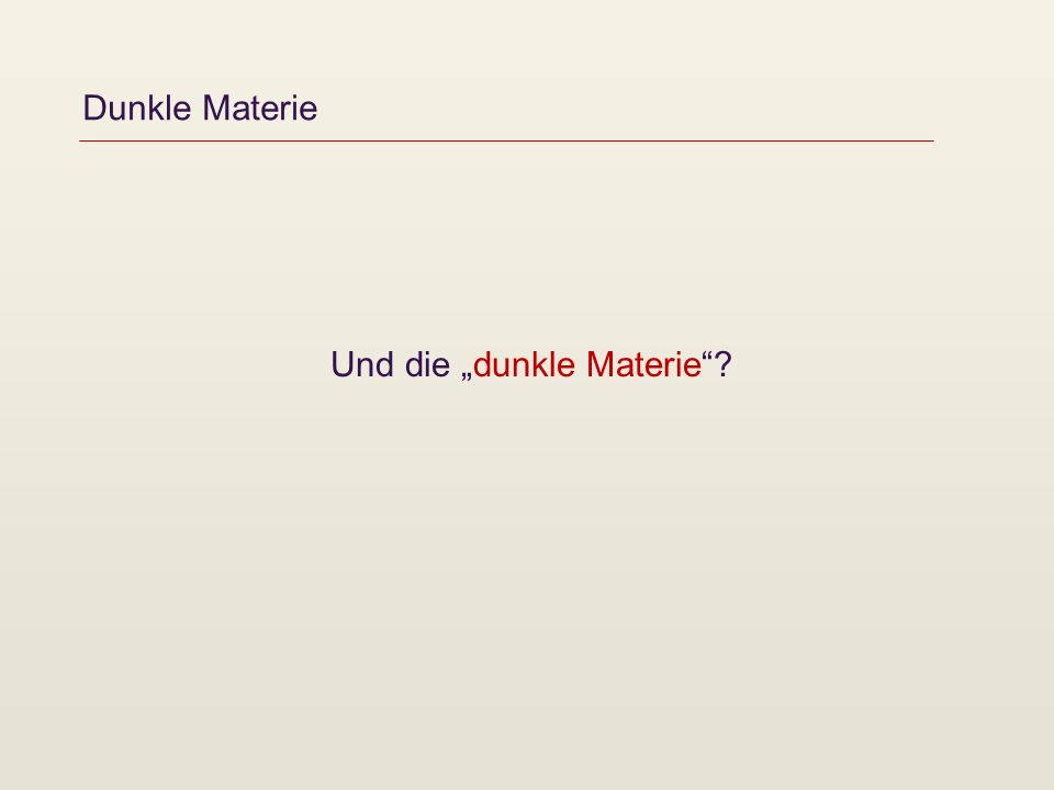 Dunkle Materie Und die dunkle Materie?