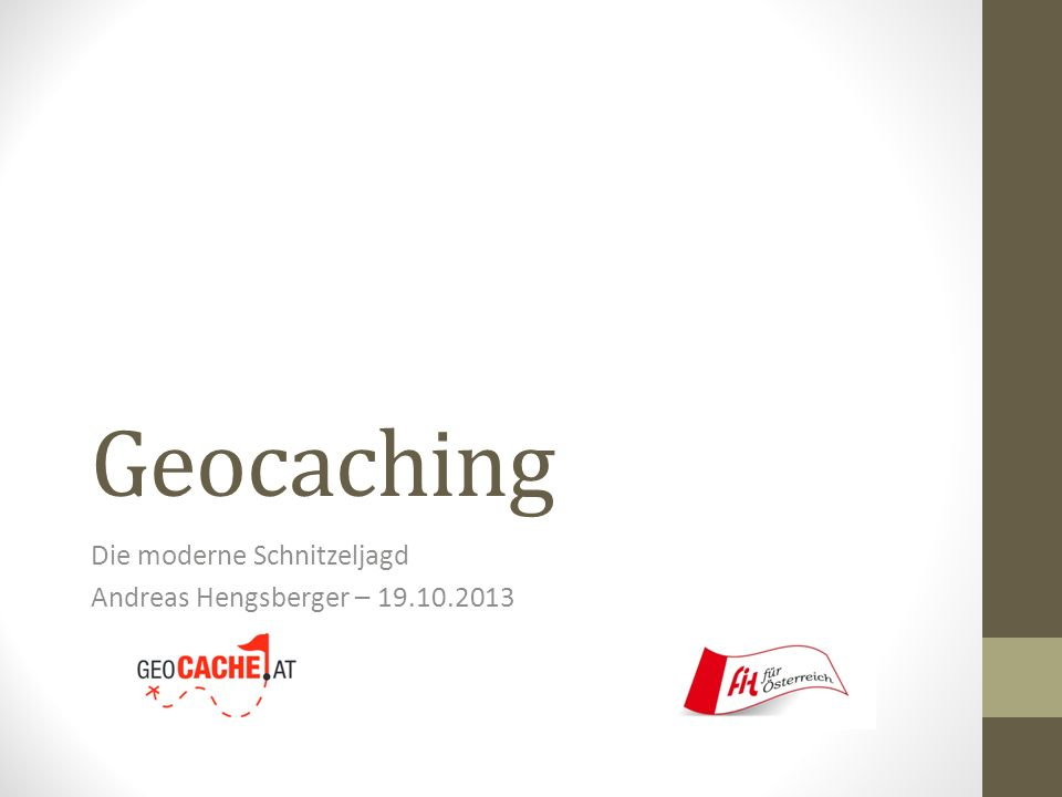 Geocaching Die moderne Schnitzeljagd Andreas Hengsberger – 19.10.2013