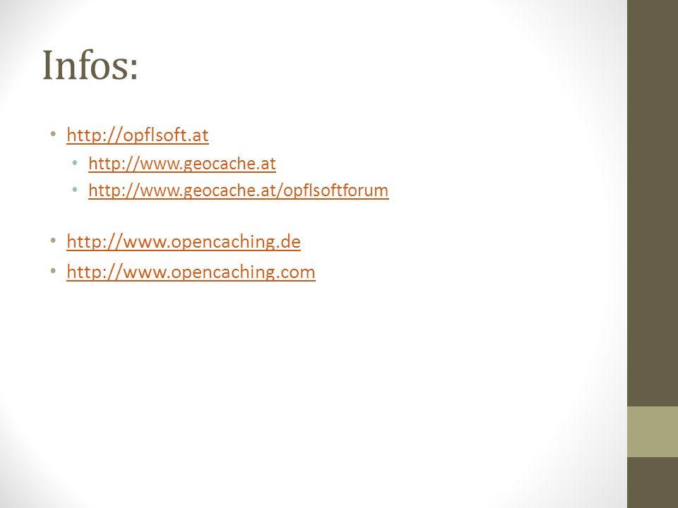 Infos: http://opflsoft.at http://www.geocache.at http://www.geocache.at/opflsoftforum http://www.opencaching.de http://www.opencaching.com