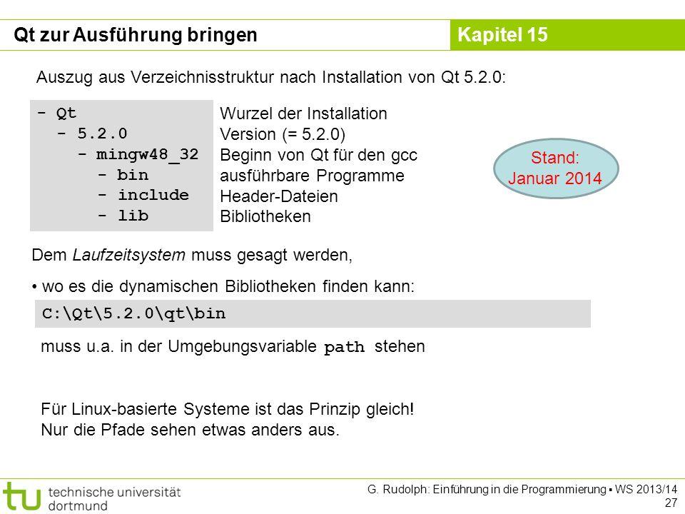 Kapitel 15 Qt zur Ausführung bringen - Qt - 5.2.0 - mingw48_32 - bin - include - lib Auszug aus Verzeichnisstruktur nach Installation von Qt 5.2.0: Wu
