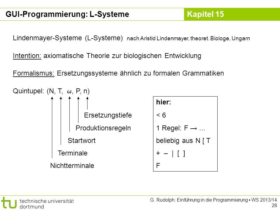 Kapitel 15 GUI-Programmierung: L-Systeme Lindenmayer-Systeme (L-Systeme) nach Aristid Lindenmayer, theoret. Biologe, Ungarn Intention: axiomatische Th