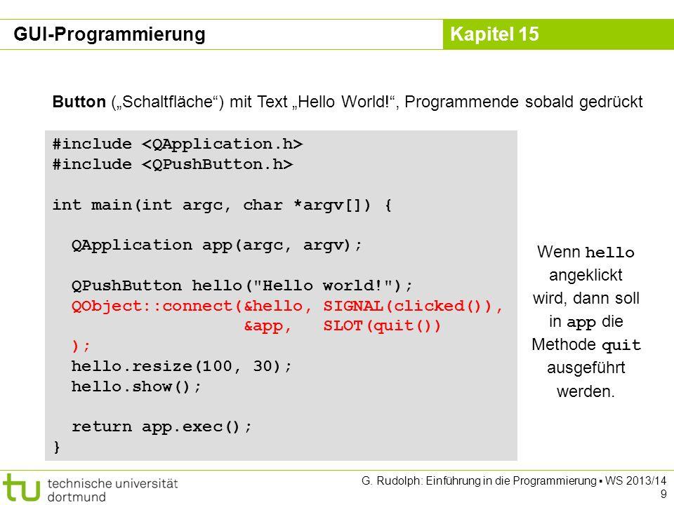 Kapitel 15 #include class Converter : public QDialog { Q_OBJECT private: QApplication *theApp; QPushButton *quit, *f2c, *c2f; QLineEdit *editC, *editF; QLabel *labelC, *labelF; public: Converter(QApplication *app); ~Converter(); public slots: void slotF2C(); void slotC2F(); }; Spracherweiterung.
