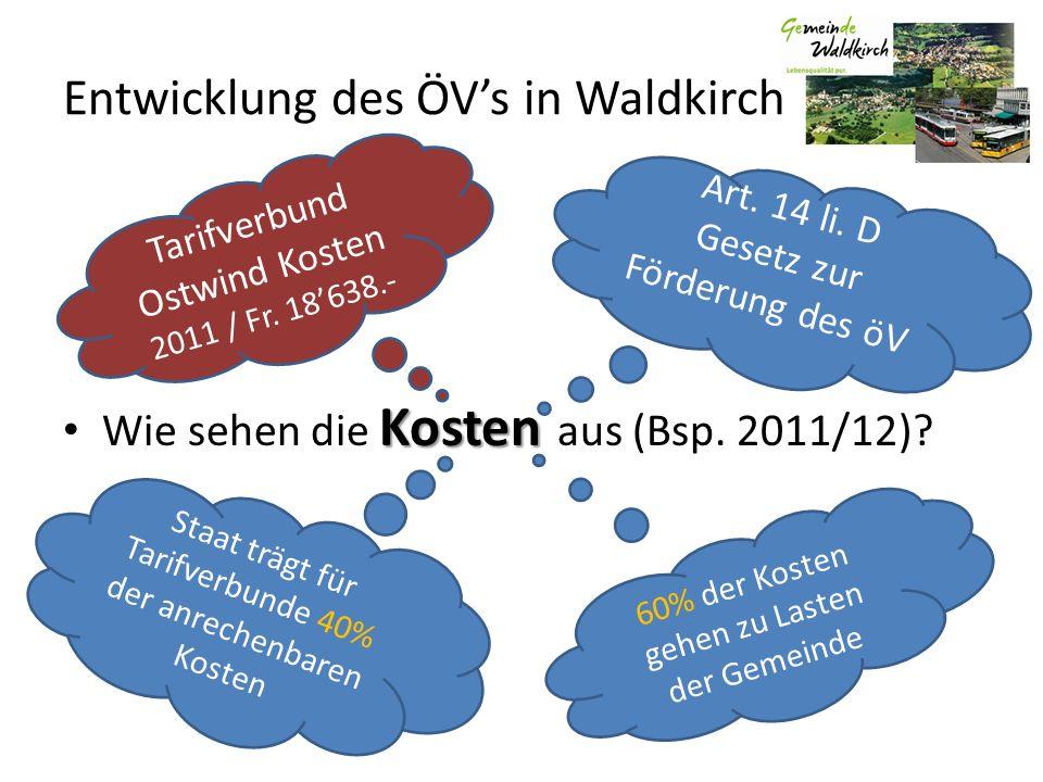 Entwicklung des ÖVs in Waldkirch Kosten Wie sehen die Kosten aus (Bsp. 2011/12)? Art. 14 li. D Gesetz zur Förderung des öV 60% der Kosten gehen zu Las