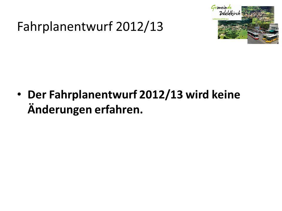 Der Fahrplanentwurf 2012/13 wird keine Änderungen erfahren. Fahrplanentwurf 2012/13