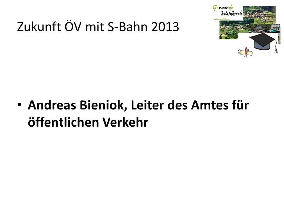 Zukunft ÖV mit S-Bahn 2013 Andreas Bieniok, Leiter des Amtes für öffentlichen Verkehr