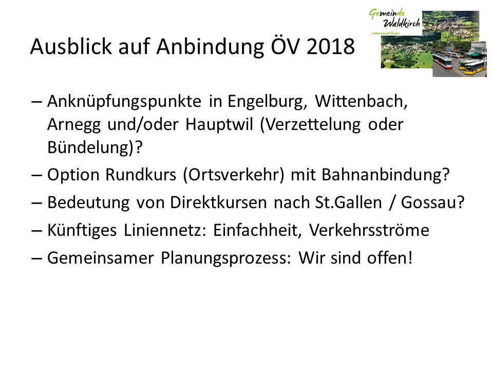 Ausblick auf Anbindung ÖV 2018 – Anknüpfungspunkte in Engelburg, Wittenbach, Arnegg und/oder Hauptwil (Verzettelung oder Bündelung)? – Option Rundkurs