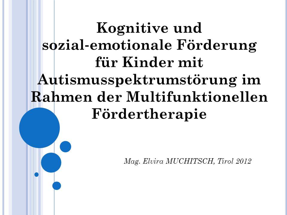 Kognitive und sozial emotionale Förderung für Kinder mit Autismusspektrumstörung im Rahmen der Multifunktionellen Fördertherapie Mag. Elvira MUCHITSCH