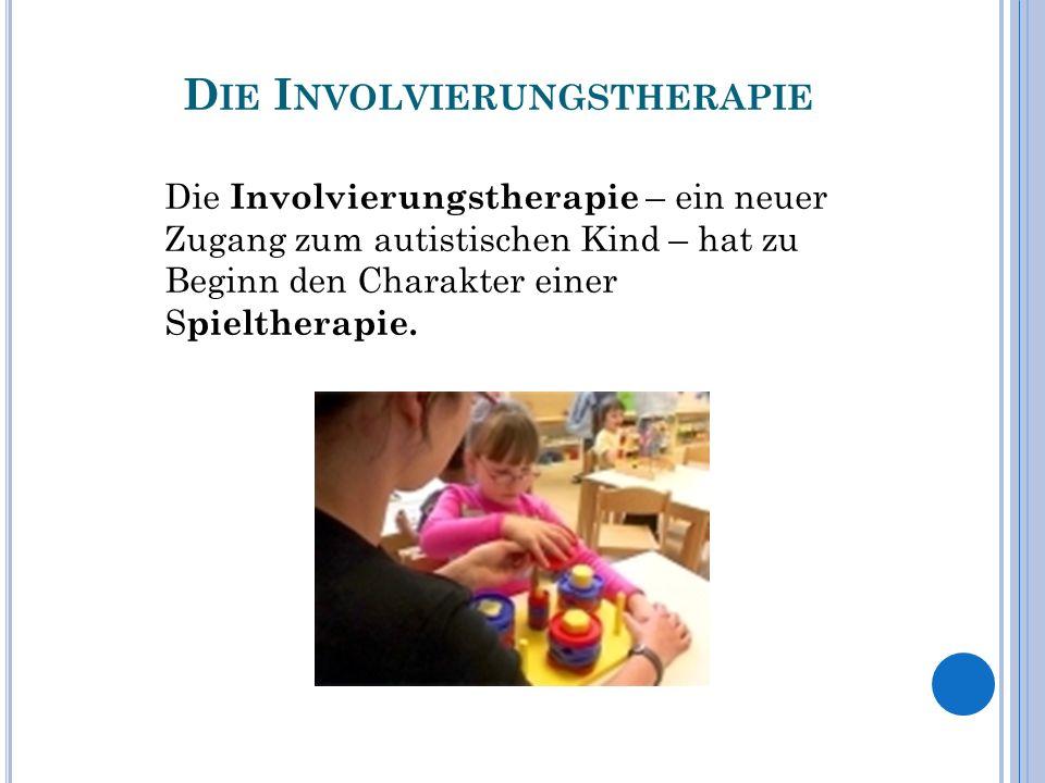 Die Involvierungstherapie – ein neuer Zugang zum autistischen Kind – hat zu Beginn den Charakter einer S pieltherapie. D IE I NVOLVIERUNGSTHERAPIE