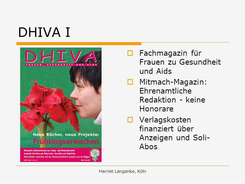 Harriet Langanke, Köln DHIVA I Fachmagazin für Frauen zu Gesundheit und Aids Mitmach-Magazin: Ehrenamtliche Redaktion - keine Honorare Verlagskosten finanziert über Anzeigen und Soli- Abos