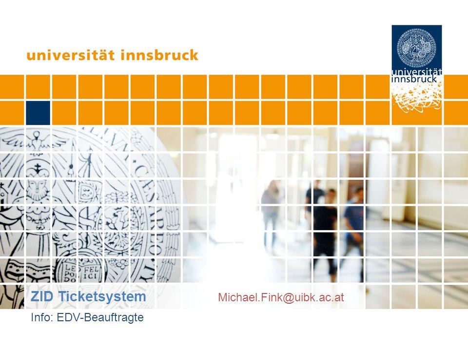 ZID Ticketsystem ZID Ticketsystem Michael.Fink@uibk.ac.at Info: EDV-Beauftragte