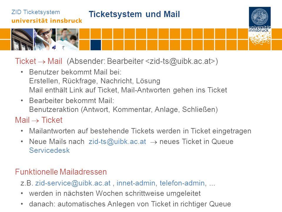 ZID Ticketsystem Ticketsystem und Mail Ticket Mail (Absender: Bearbeiter ) Benutzer bekommt Mail bei: Erstellen, Rückfrage, Nachricht, Lösung Mail ent