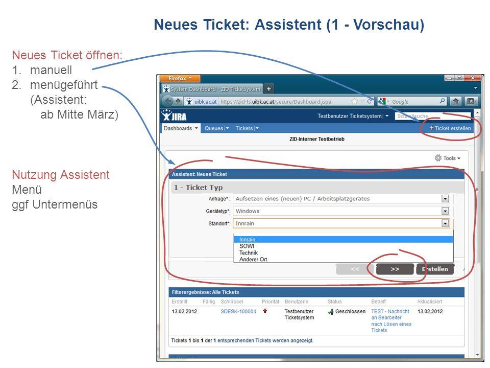 ZID Ticketsystem Neues Ticket: Assistent (1 - Vorschau) Neues Ticket öffnen: 1.manuell 2.menügeführt (Assistent: ab Mitte März) Nutzung Assistent Menü