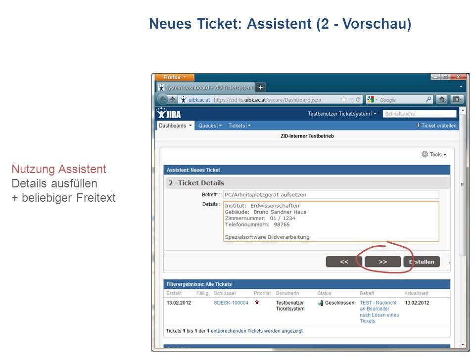 ZID Ticketsystem Neues Ticket: Assistent (2 - Vorschau) Nutzung Assistent Details ausfüllen + beliebiger Freitext