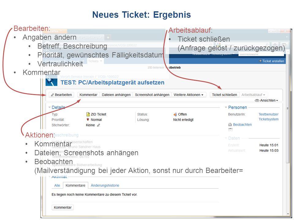 ZID Ticketsystem Neues Ticket: Ergebnis Bearbeiten: Angaben ändern Betreff, Beschreibung Priorität, gewünschtes Fälligkeitsdatum Vertraulichkeit Komme