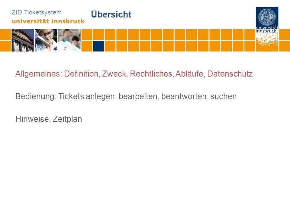 ZID Ticketsystem Übersicht Allgemeines: Definition, Zweck, Rechtliches, Abläufe, Datenschutz Bedienung: Tickets anlegen, bearbeiten, beantworten, such