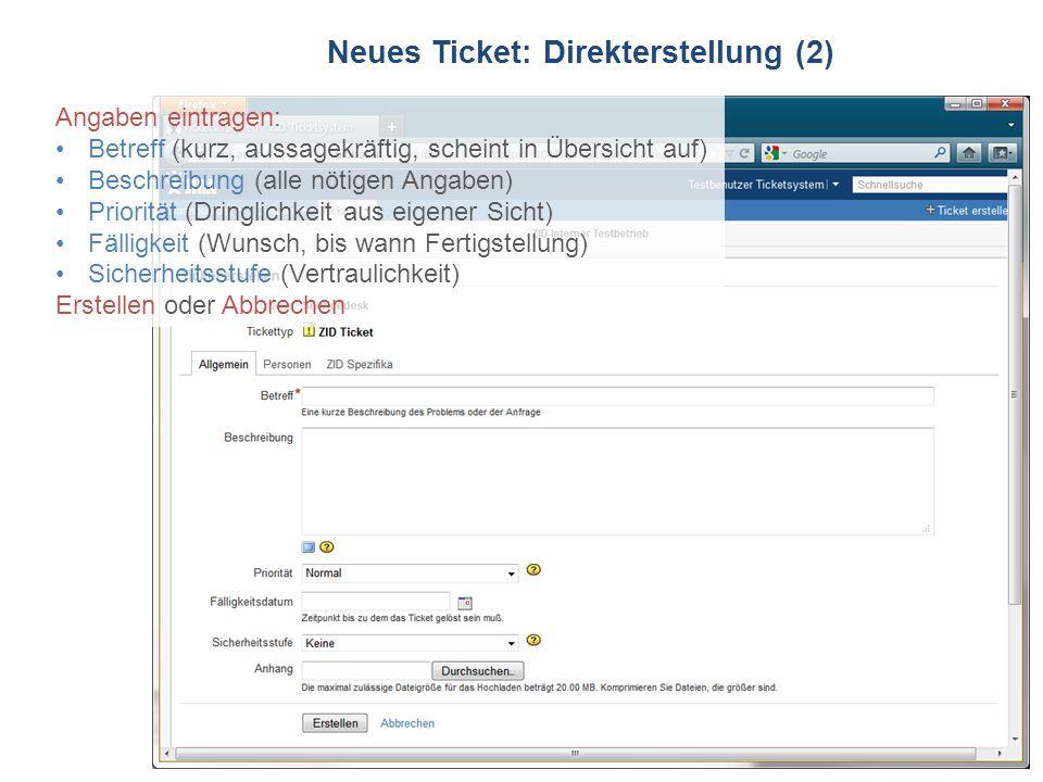 ZID Ticketsystem Neues Ticket: Direkterstellung (2) Angaben eintragen: Betreff (kurz, aussagekräftig, scheint in Übersicht auf) Beschreibung (alle nöt