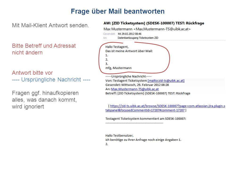 ZID Ticketsystem Frage über Mail beantworten Mit Mail-Klient Antwort senden. Bitte Betreff und Adressat nicht ändern Antwort bitte vor ---- Ursprüngli