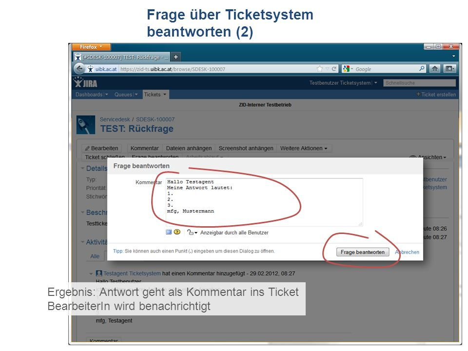 ZID Ticketsystem Frage über Ticketsystem beantworten (2) Ergebnis: Antwort geht als Kommentar ins Ticket BearbeiterIn wird benachrichtigt