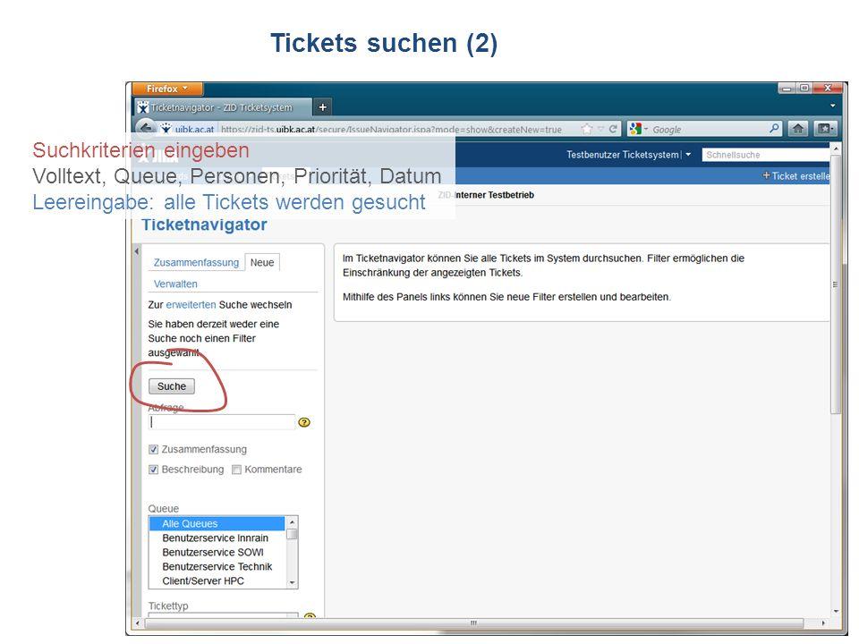 ZID Ticketsystem Tickets suchen (2) Suchkriterien eingeben Volltext, Queue, Personen, Priorität, Datum Leereingabe: alle Tickets werden gesucht