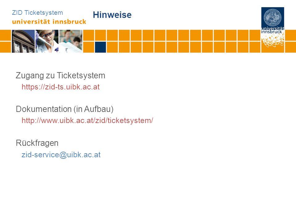ZID Ticketsystem Hinweise Zugang zu Ticketsystem https://zid-ts.uibk.ac.at Dokumentation (in Aufbau) http://www.uibk.ac.at/zid/ticketsystem/ Rückfrage