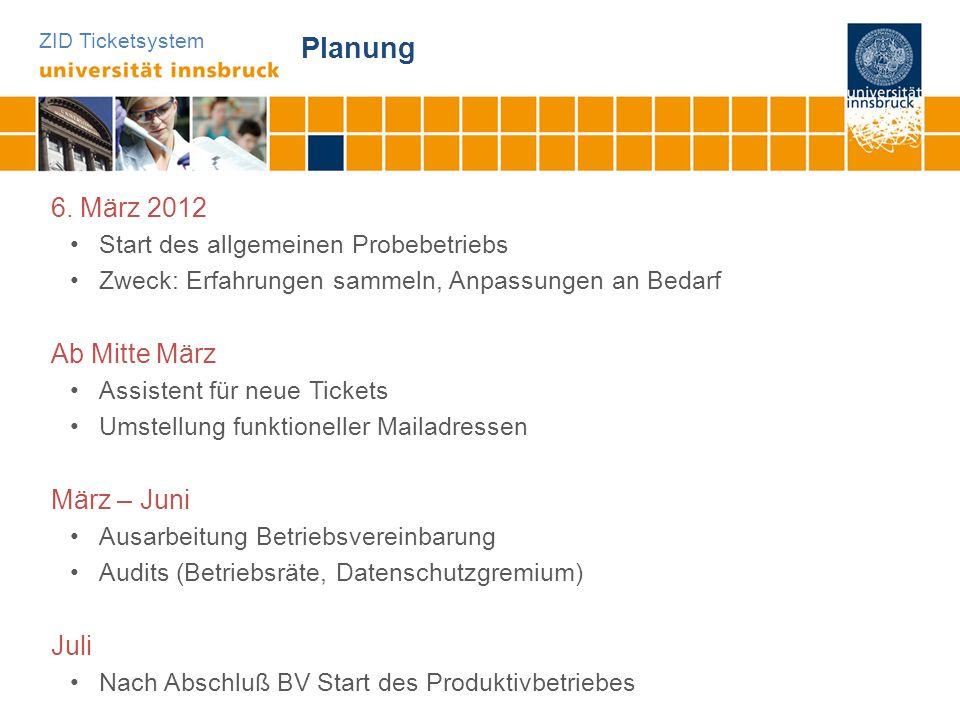 ZID Ticketsystem Planung 6. März 2012 Start des allgemeinen Probebetriebs Zweck: Erfahrungen sammeln, Anpassungen an Bedarf Ab Mitte März Assistent fü